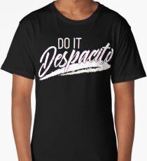 Do It Despacito Long T-Shirt