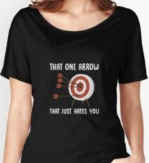 That One Arrow That Just Hates You - Funny Archery Archer Target Sport Gift Women's Relaxed Fit T-Shirt