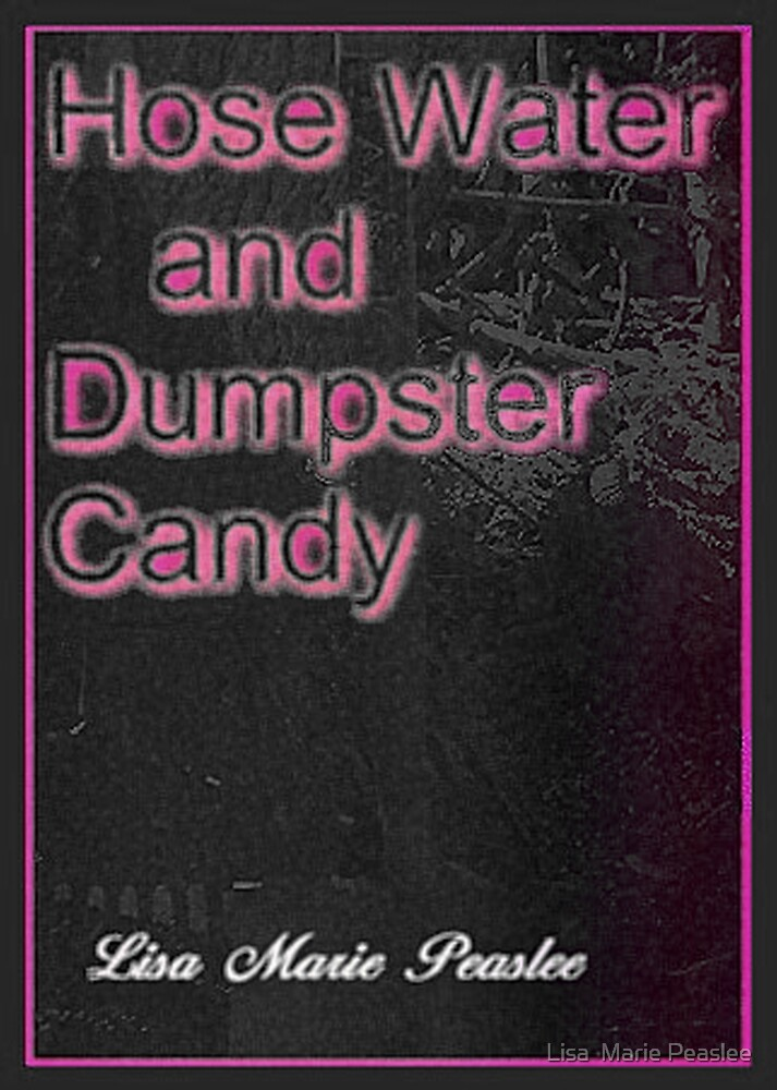Hose Water and Dumpster Candy  Book Cover by Lisa  Marie Peaslee