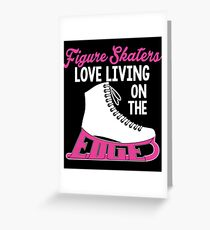 Figure Skaters Love Living On The Edge Greeting Card