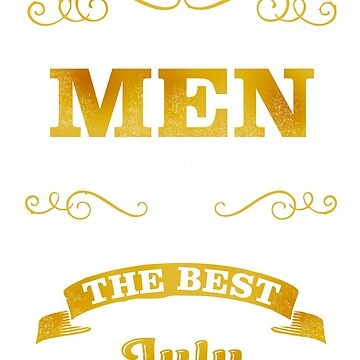 All Men Are Created Equal But Only The Best Are Born In July T-Shirt by acadelle