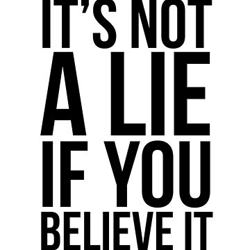 It's not a lie if you believe it by QuotingCool