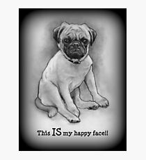 Pug Dog, Humor, This IS My Happy Face, Cute/Ugly Puppy Photographic Print