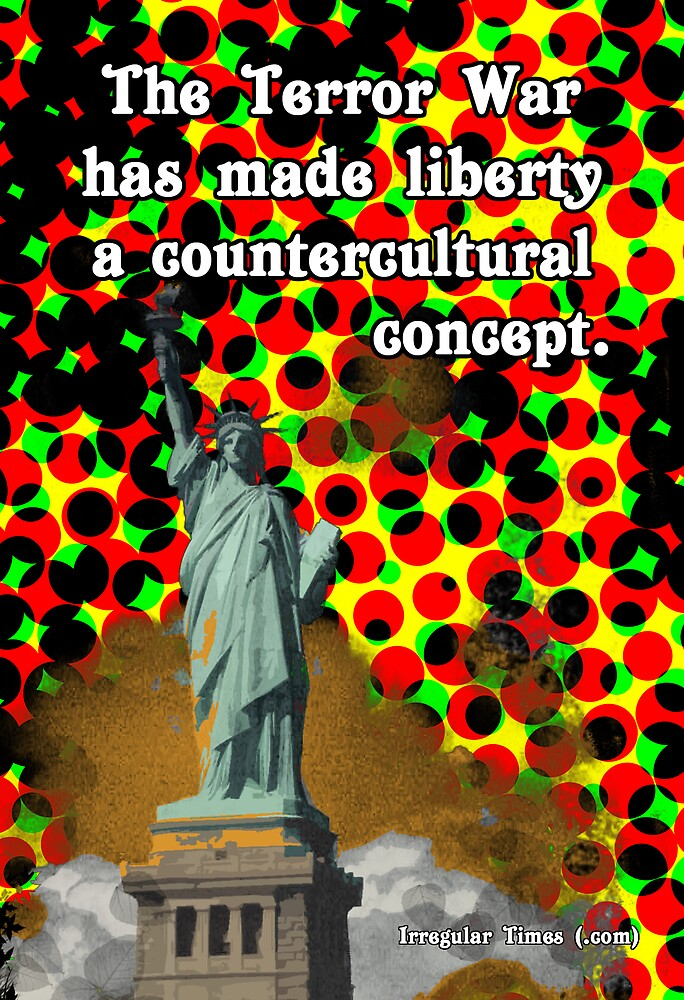 The Counterculture of Liberty Under The War On Terror by irregulargoods