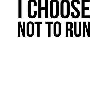 I choose not to run by QuotingCool