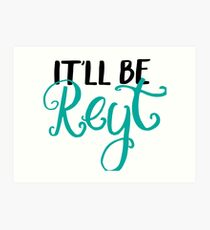 Yorkshire quotes, gifts - It'll be reyt Art Print