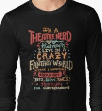 I'm a Theatre Nerd Long Sleeve T-Shirt