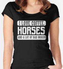 I love coffee, Horses and Bad Words - Funny Horse Lover Saying  Women's Fitted Scoop T-Shirt