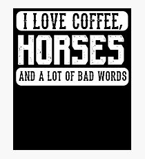 I love coffee, Horses and Bad Words - Funny Horse Lover Saying  Photographic Print