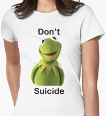 "Don't ""Kermit"" Suicide Women's Fitted T-Shirt"