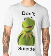 "Don't ""Kermit"" Suicide Men's Premium T-Shirt"