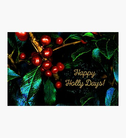 Happy Holly Days! Photographic Print
