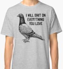 I WILL SHIT ON EVERYTHING YOU LOVE Classic T-Shirt