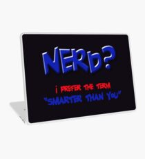 "NERD? I prefer the term ""SMARTER THAN YOU"" Laptop Skin"