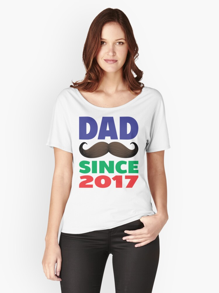 DAD SINCE 2017 Women s Relaxed Fit T-Shirt Front 7acda3439