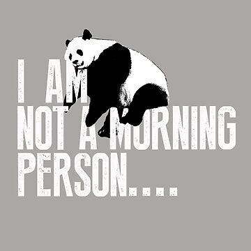 I Am Not A Morning Person Panda Tshirt by theshirtnerd
