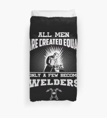 All Men Are Created Equal Only A Few Become Welders Duvet Cover