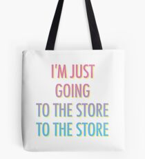 I'm Just Going To The Store Tote Bag
