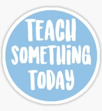 Teach Something Today Sticker