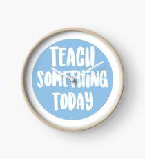 Teach Something Today Clock