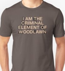 I am the criminal element of Woodlawn T-Shirt