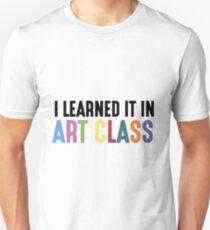 I Learned It In Art Class Unisex T-Shirt