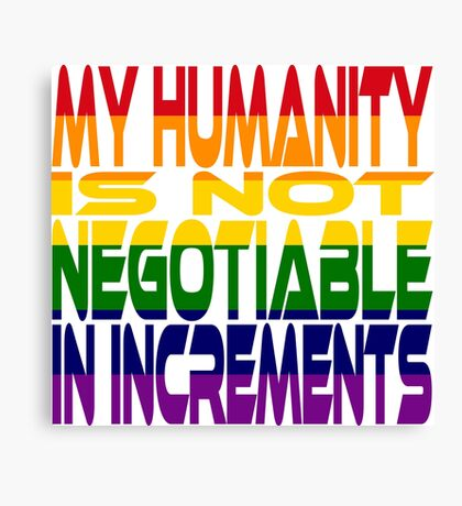 My Humanity is Not Negotiable in Increments 2.0 Canvas Print