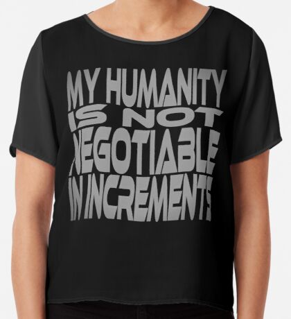 My Humanity is Not Negotiable in Increments Women's Chiffon Top