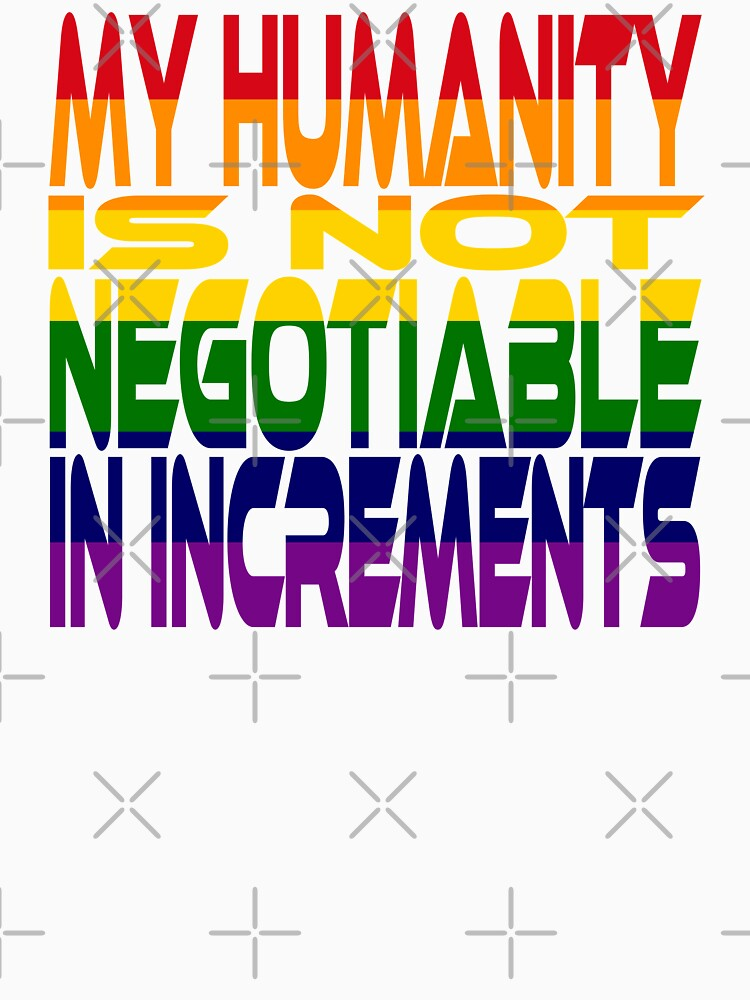 My Humanity is Not Negotiable in Increments 2.0 by carbonfibreme