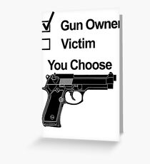 Gun Owner Or Victim You Choose Greeting Card
