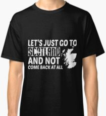 Let's Just Go To Scotland T Shirt Classic T-Shirt