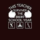 THIS TEACHER SURVIVED THE 2016-2017 SCHOOL YEAR T-SHIRT T-Shirt by justinlopez