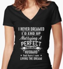 I Never Dreamed I'd End Up Marrying A Perfect Freakin Husband But Here I Am Living The Dream T-shirts Women's Fitted V-Neck T-Shirt