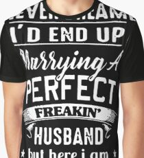 I Never Dreamed I'd End Up Marrying A Perfect Freakin Husband But Here I Am Living The Dream T-shirts Graphic T-Shirt