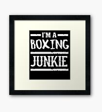 I'm a Boxing Junkie - Funny Boxer Saying  Framed Print
