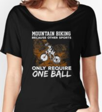 Mountain Biking - Other Sports Only Require 1 Ball Women's Relaxed Fit T-Shirt