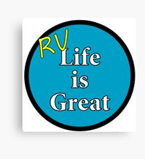 RV Life is Great Canvas Print