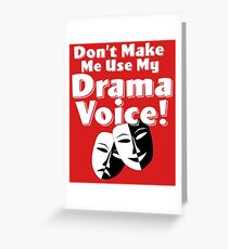 Dont Make Me Use My Drama Voice Design Greeting Card