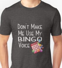 Dont Make Me Use My Bingo Voice Design Unisex T-Shirt
