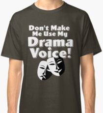 Actor Thespian Funny Design - Dont Make Me Use My Drama Voice Classic T-Shirt