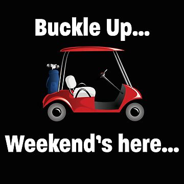 Golfing Funny Design - Buckle Up Weekends Here by kudostees