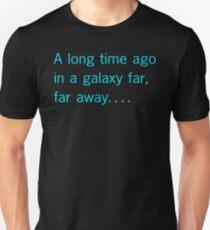 A long time ago in a galaxy far, far away. . . . Unisex T-Shirt