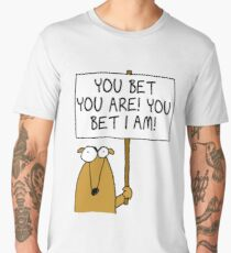 You bet you are! Men's Premium T-Shirt