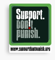 Support Don't Punish Canvas Print