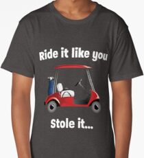 Golf Funny Design - Ride It Like You Stole It Long T-Shirt