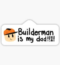 Builderman is my dad!!1! Sticker