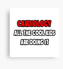Cardiology ... All The Cool Kids Are Doing It Canvas Print