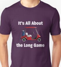 Golf Funny Design - Its All About The Long Game Unisex T-Shirt