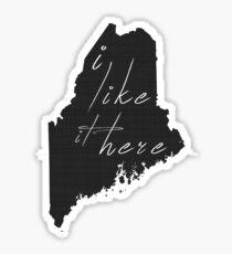 I Like it Here Maine Sticker