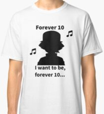 Forever 10... Classic T-Shirt